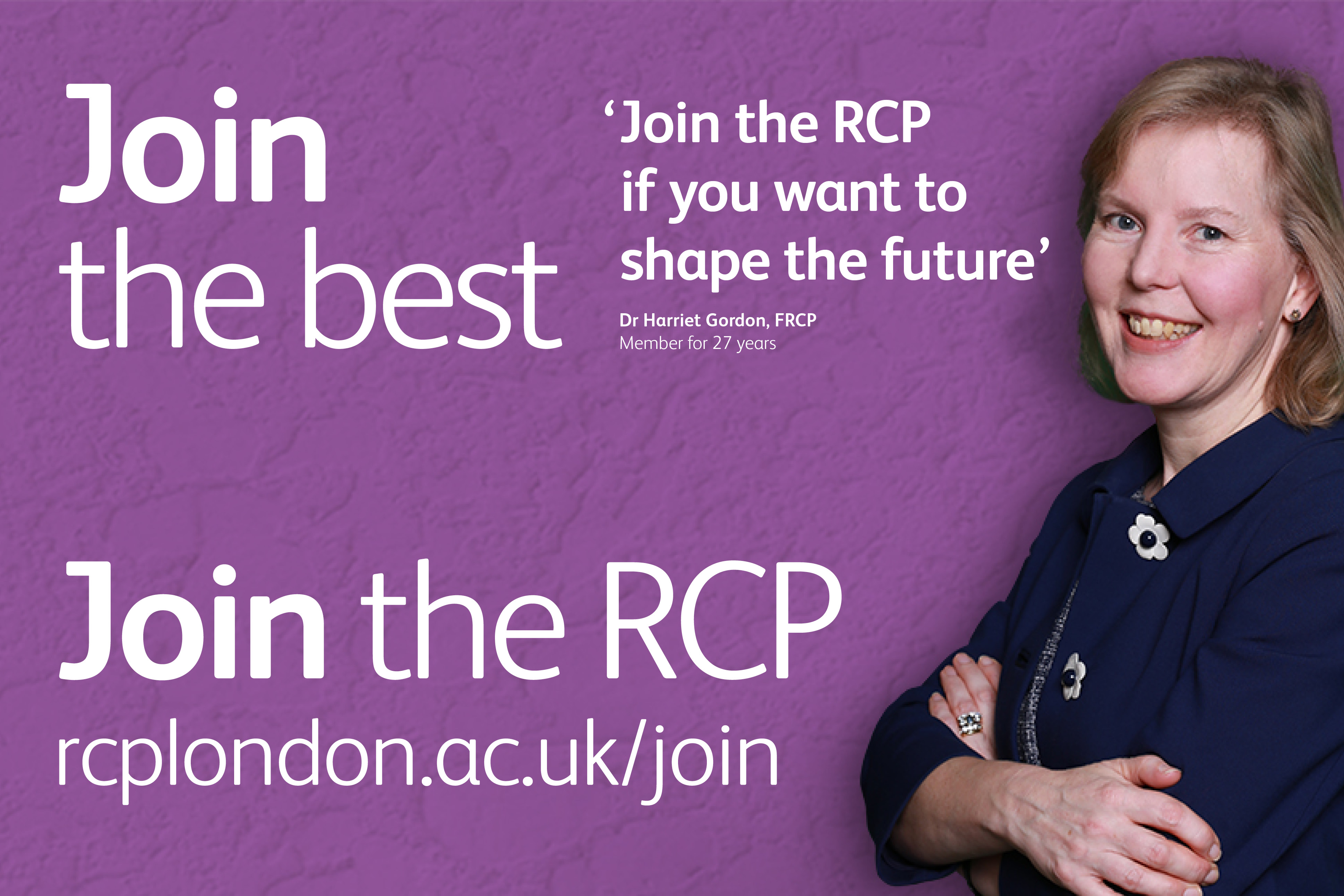 Quote from Dr Harriet Gordon, FRCP: 'Join the RCP if you want to shape the future'